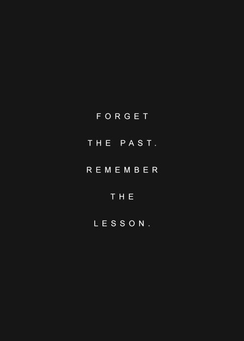 "#Quote: ""Forget the past. Remember the lesson.""  So true!  Lessons learned ... Lost time ... A few regrets along the way, but it has def made us stronger. I would have never guessed this is how it would have all worked out, but so thankful!"