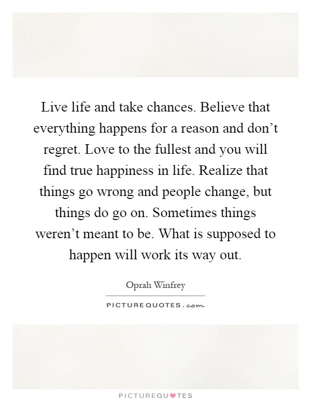 Live Life And Take Chances Believe That Everything Happens For