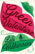 Title: Green Valentine, Author: Lili Wilkinson