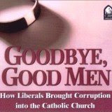 GOODBYE, GOOD MEN*HOW LIBERALS BROUGHT CORRUPTION INTO THE CATHOLIC CHURCH W/ BY MICHAEL S. ROSE AND READ BY TIM STAPLES CD