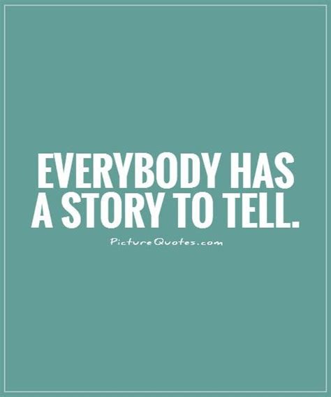 Everyone Has A Story To Tell Quotes