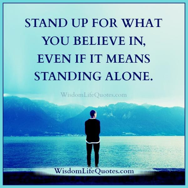 Stand Up For What You Believe In Wisdom Life Quotes