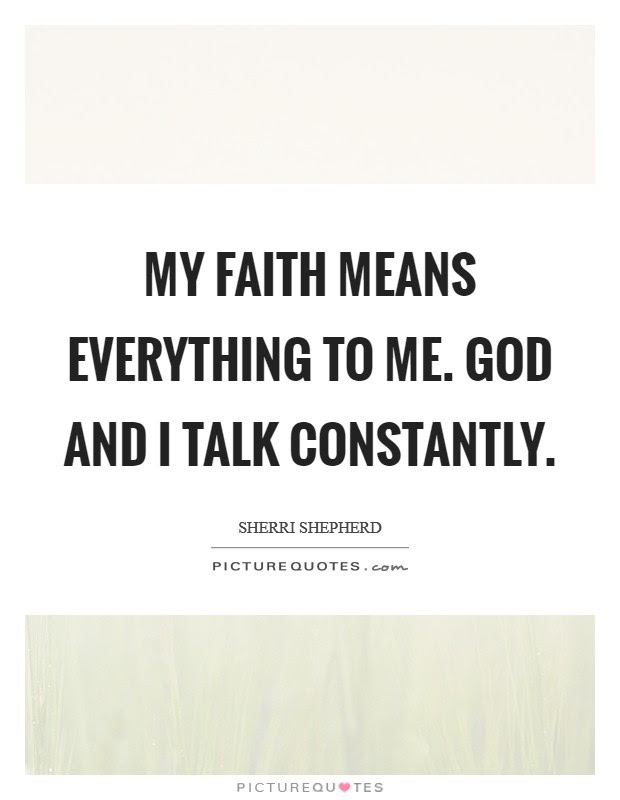 My Faith Means Everything To Me God And I Talk Constantly Picture