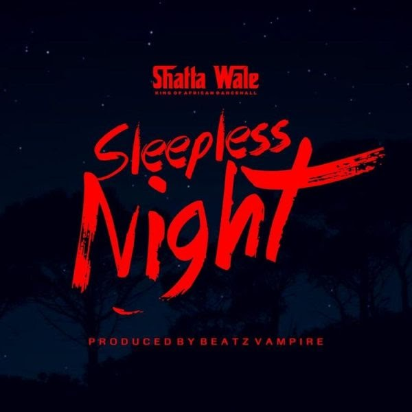 Shatta Wale - Sleepless Night (Prod. By Beatz Vampire).