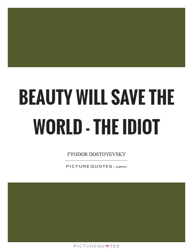 Beauty Will Save The World The Idiot Picture Quotes