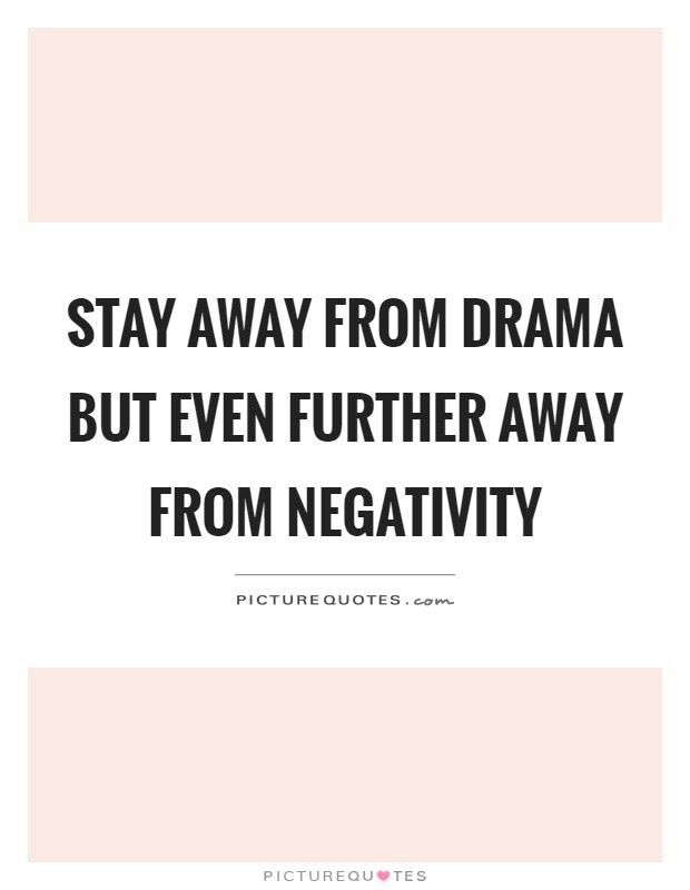 Stay Away From Drama But Even Further Away From Negativity Picture