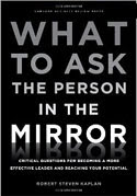 What to Ask the Person in the Mirror-Critical Questions for Becoming a More Effective Leader and Reaching Your Potential