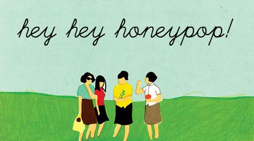 hey hey honeypop!