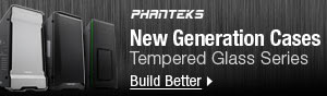 Phanteks - New Generation Cases. Tempered Glass Series.