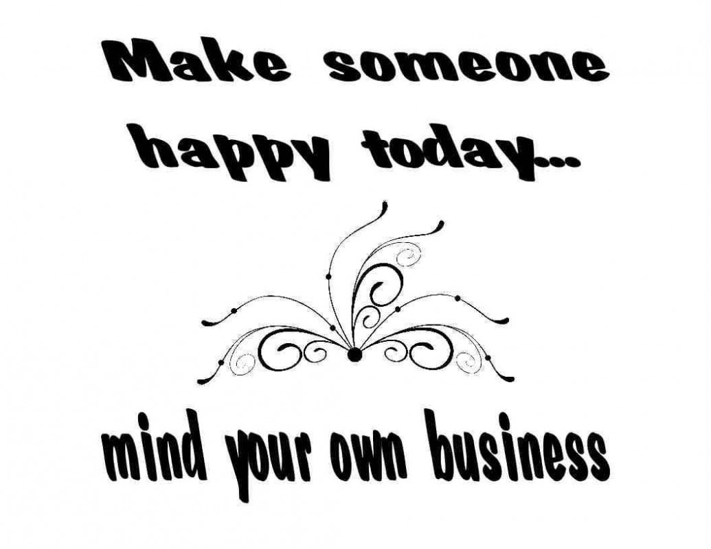Mind Your Business Funny Quotes