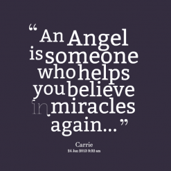 An Angel Is Someone Who Helps You Believe In Miracles Again