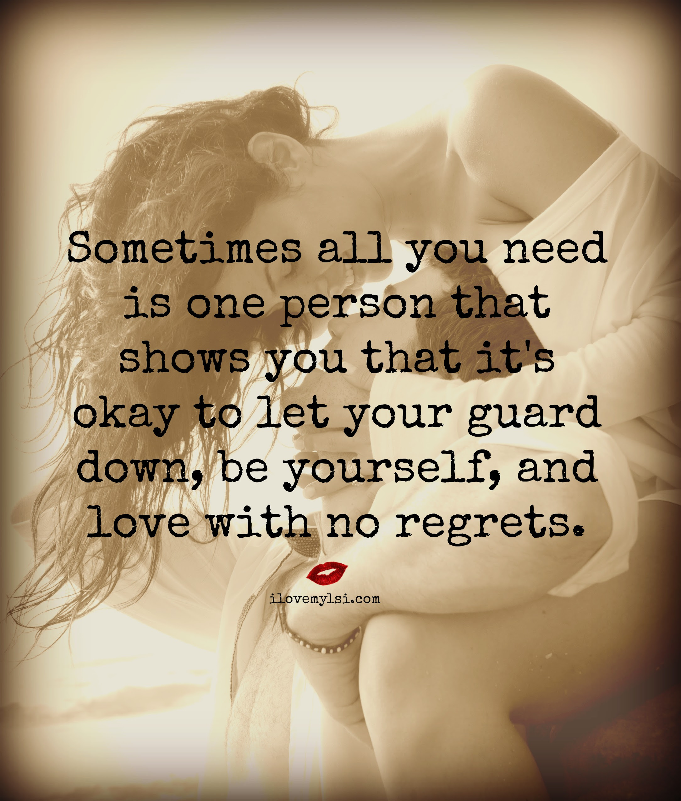 Let Your Guard Down Be Yourself And Love With No Regrets
