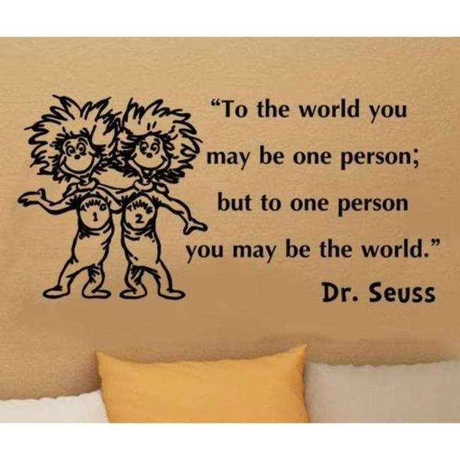 To The World You May Be One Person Dr Seuss Live By Quotes