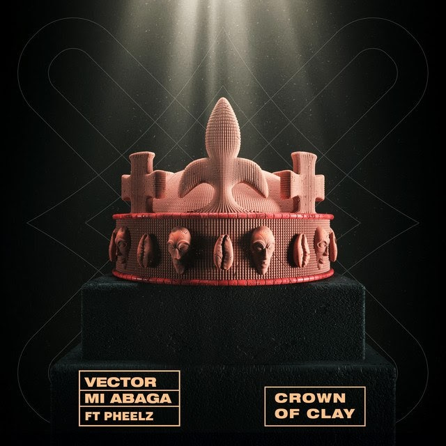 [MUSIC] Vector – The Crown of Clay ft. M.I Abaga & Pheelz