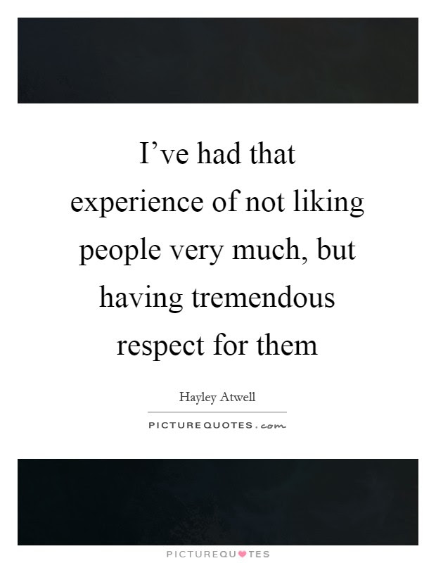 Ive Had That Experience Of Not Liking People Very Much But