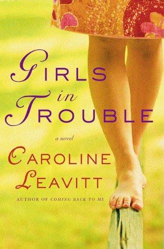 Girls in Trouble: A Novel by Caroline Leavitt