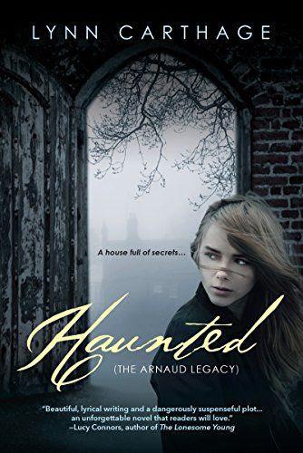 Haunted (The Arnaud Legacy) by Lynn Carthage | Publisher: K-Teen | Publication Date: February 24, 2015 | #YA