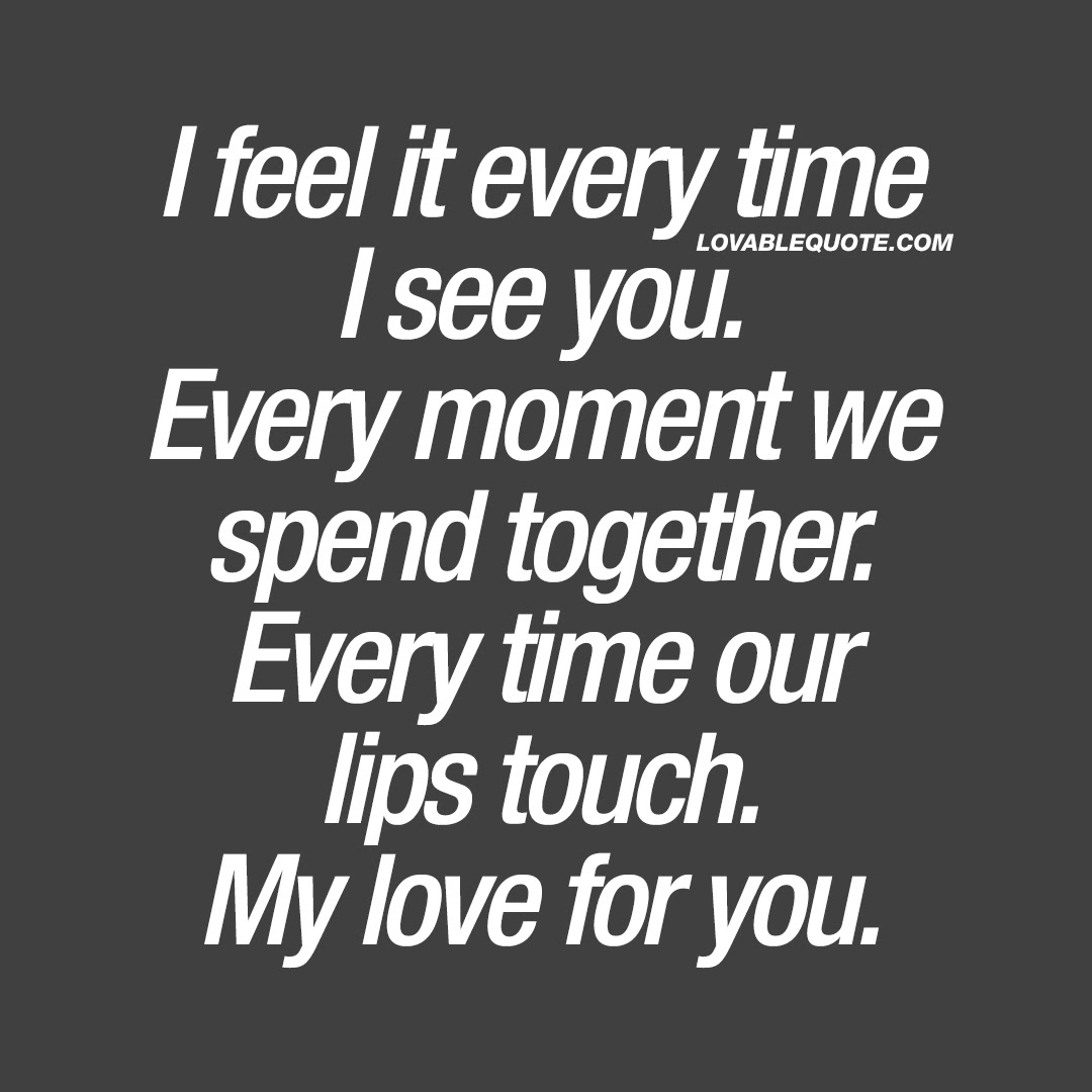 I Feel It Every Time I See You My Love For You Nice Quotes About Love
