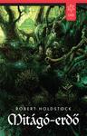 Robert Holdstock: Mitágó-erdő