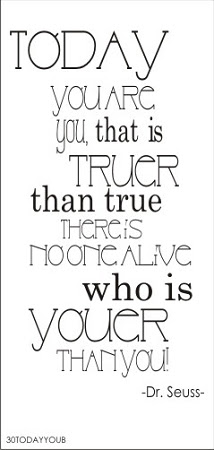 Today You Are You That Is Truer Than True There Is No One Alive More