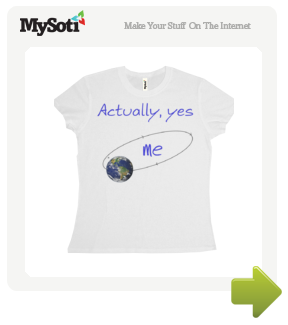 Actually, Yes tee by CathieT. Available from MySoti.com.