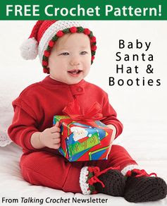 Baby Santa & Hat Booties Download from Talking Crochet newsletter. Click on the photo to access the free pattern. Sign up for this free newsletter here: AnniesNewsletters.com.