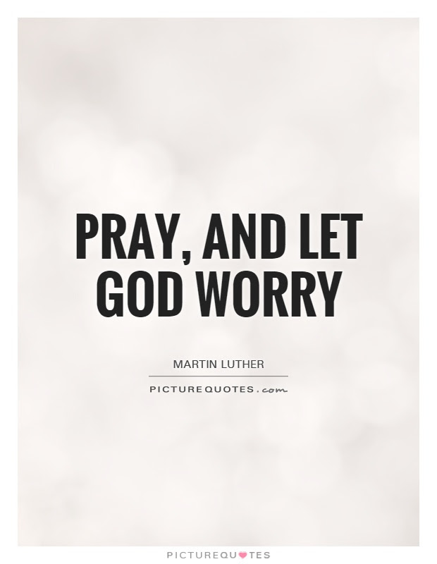 Pray And Let God Worry Picture Quotes