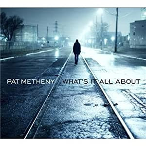 Pat Metheny - What's It All About cover