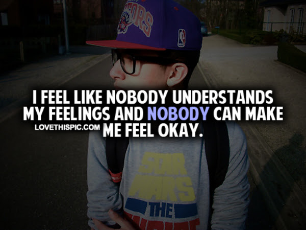 I Feel Like Nobody Understands My Feelings Pictures Photos And