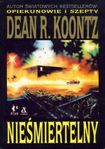 "Dean R. Koontz ""Nieśmiertelny"""