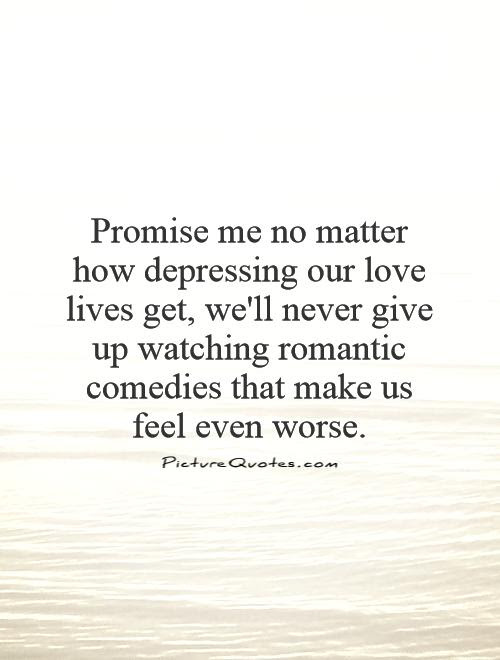Promise Me No Matter How Depressing Our Love Lives Get Well
