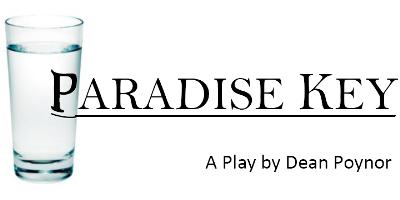 PARADISE KEY - A Play by Dean Poynor
