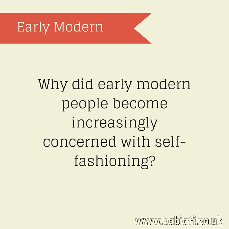 Why did early modern people become increasingly concerned with self-fashioning?