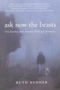 Ask Now The Beasts Our Kinship With Animals Wild And Domestic