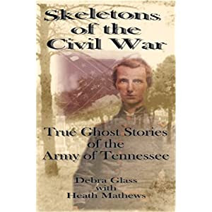 Skeletons Of The Civil War - True Ghost Stories of the Army of Tennessee