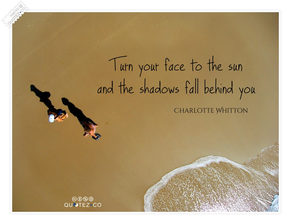 Turn Your Face To The Sun Inspirational Quote Quotezco