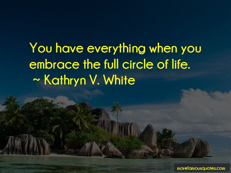 Quotes About Full Circle Of Life Top 24 Full Circle Of Life Quotes