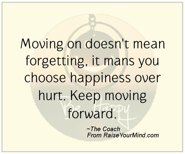 Raise Your Mind Happiness Quotes Moving On Doesnt Mean