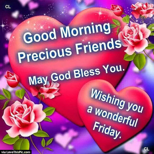 Good Morning Precious Friends Happy Friday Pictures Photos And