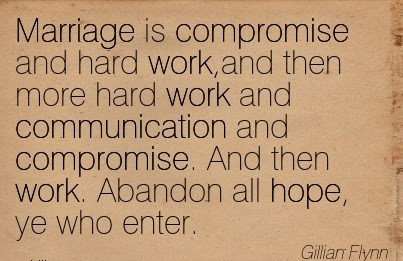Famous Work Quote By Gillian Flynn Marriage Is Compromise And Hard