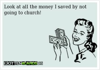 Best Church Quote Look At All The Money I Saved By Not Going To