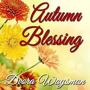 Autumn Blessing   [Dvora Waysman]