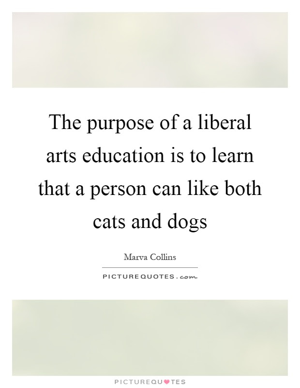 The Purpose Of A Liberal Arts Education Is To Learn That A