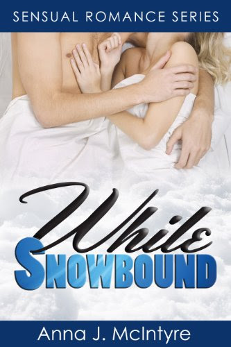 While Snowbound (Sensual Romance Series) by Anna J. McIntyre
