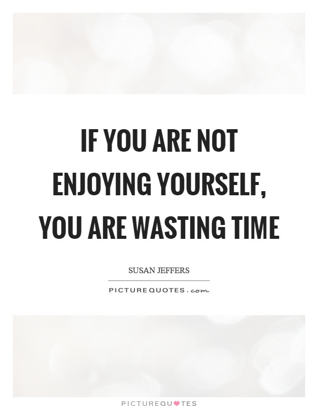 Not Wasting Time Quotes Sayings Not Wasting Time Picture Quotes