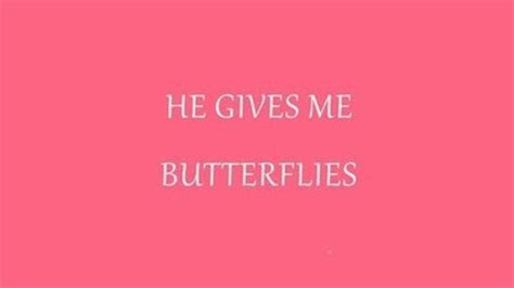 He Still Gives Me Butterflies Quotes