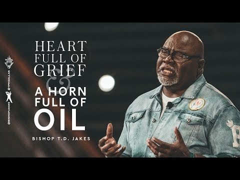 Heart Full of Grief and a Horn Full of Oil! - Bishop T.D. Jakes