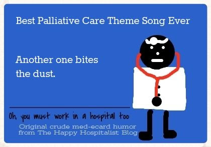 Best palliative care theme song ever.  Another one bites the dust ecard humor photo.