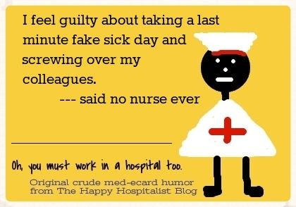 I feel guilty about taking a last minute fake sick day and screwing over my colleagues said no nurse ever ecard humor photo
