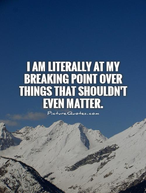 Breaking Point Quotes Sayings Breaking Point Picture Quotes